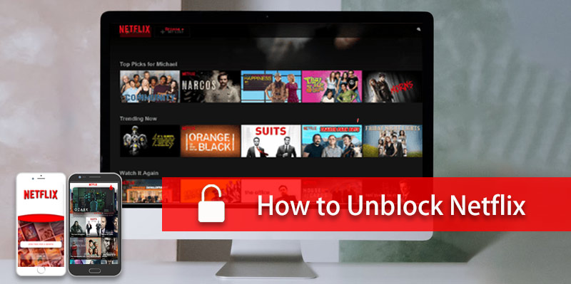 How to Unblock Netflix in/of Any Region in 3 Steps