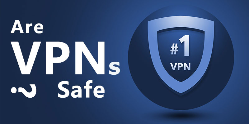 Are VPNs Safe to Use? 5 Facts about VPN Security