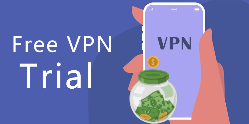 How to Get a Free VPN Trial? The Most Complete Guide