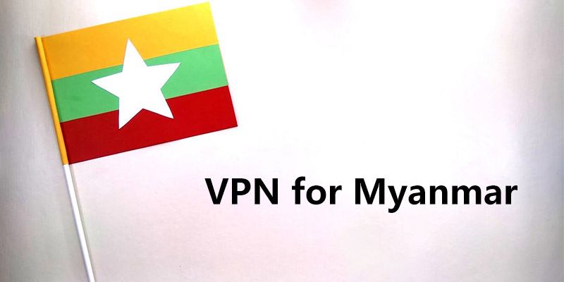 Best Myanmar VPN to Unblock Websites Fast and Privately